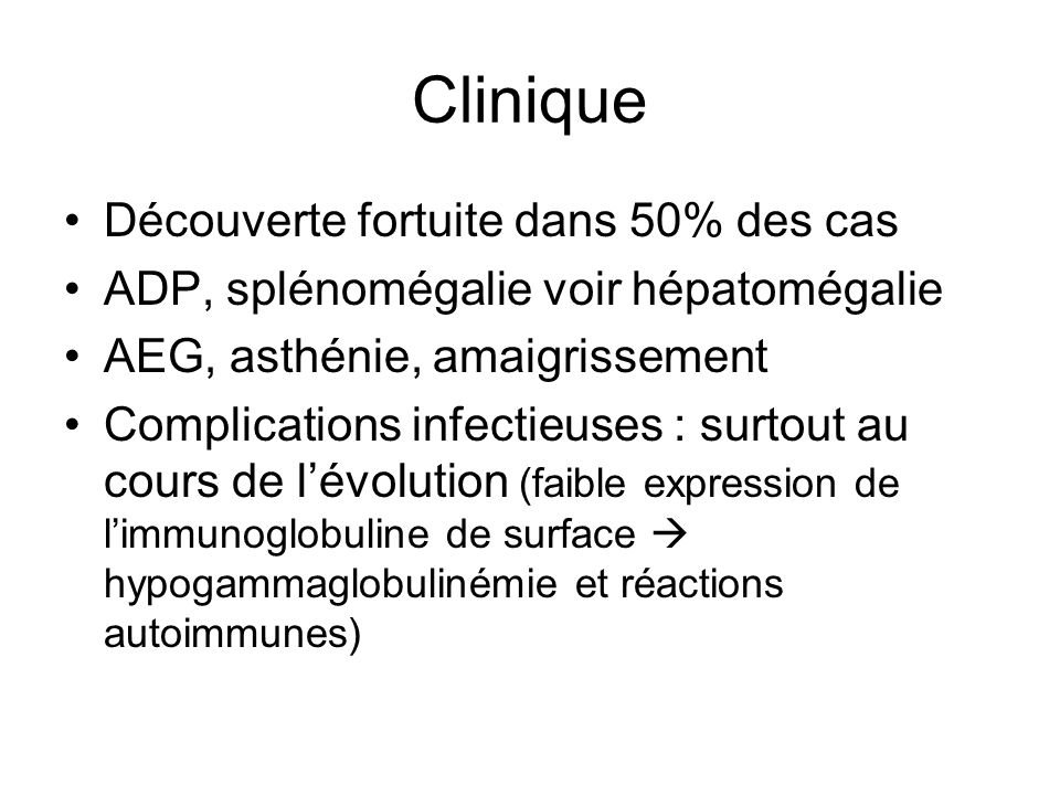 Diagnostic Hémogramme : –Hyperleucocytose –Hyperlymphocytose –Frottis monomorphe : lymphocytes matures + ombres de Gümprecht –+/- anémie, thrombopénie Immunophénotypage : score de Matutes 1 pt0 pt CD5+- CD23+- CD22 (CD79b)Faible expressionForte expression FMC7-+ Ig de surfaceFaible expressionForte expression Score = 4-5 : LLC probable; Score = 3 (5% des LLC); Score <3 : pas de LLC