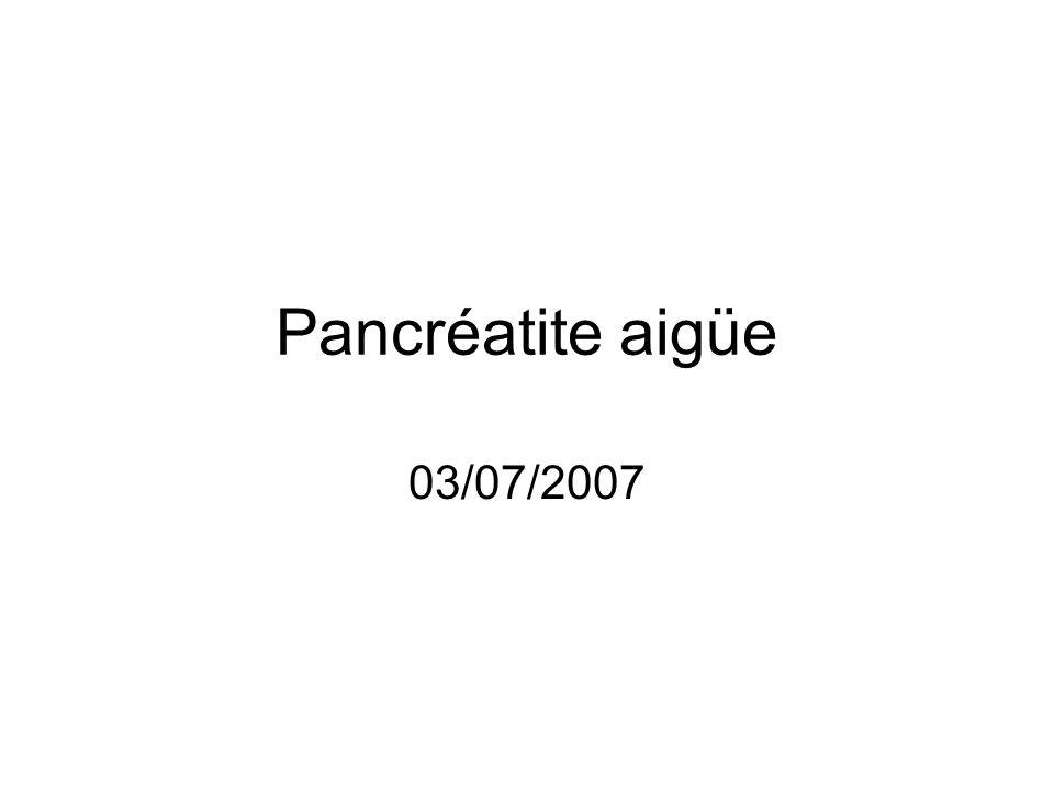 Imagerie (11/06/07) Hépatomégalie stéatosique Pas de lithiase bilaire Pancréatite aigue avec infiltration péri- pancréatique et petite coulée de nécrose extra-pancréatique (grade D) Pas de nécrose intra-pancréatique.