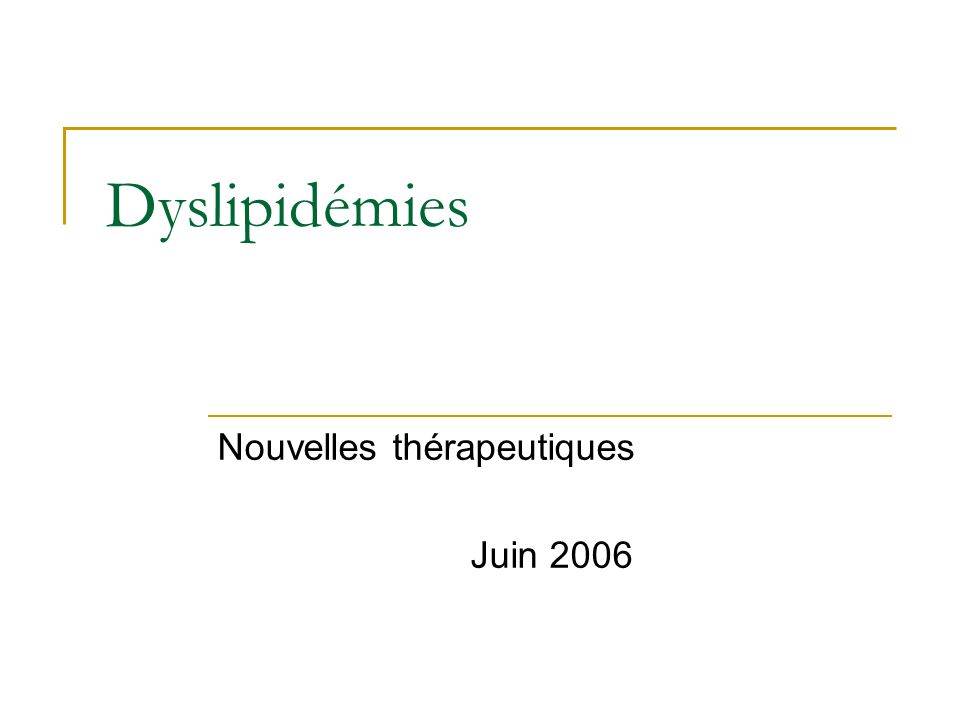 Dyslipidémies Nouvelles thérapeutiques Juin 2006