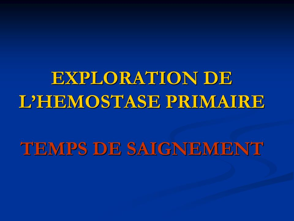 EXPLORATION DE LHEMOSTASE PRIMAIRE TEMPS DE SAIGNEMENT