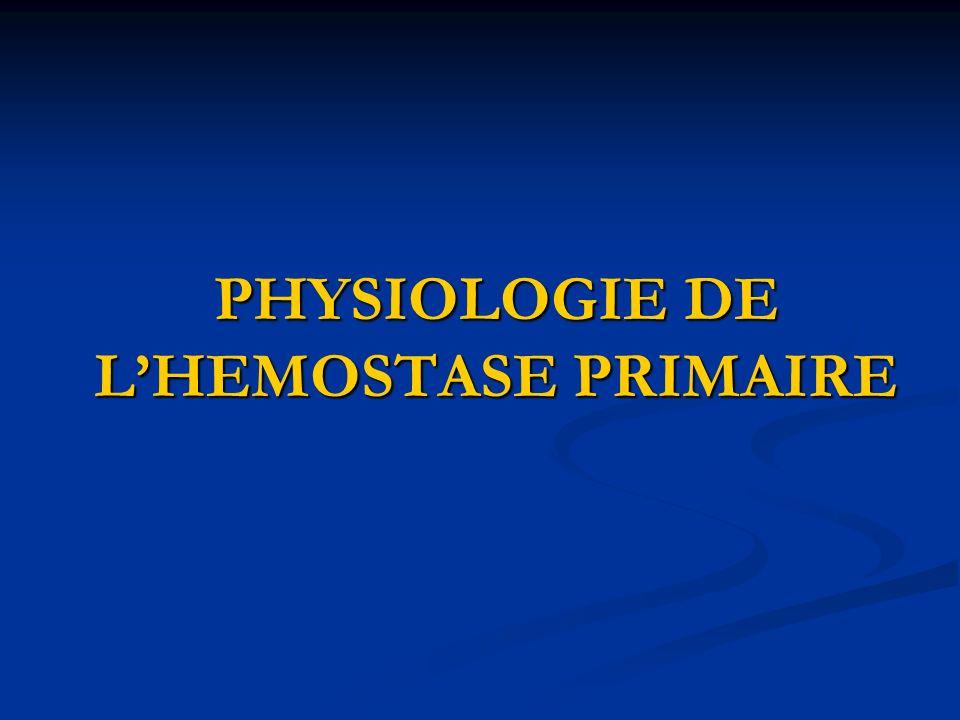 PHYSIOLOGIE DE LHEMOSTASE PRIMAIRE