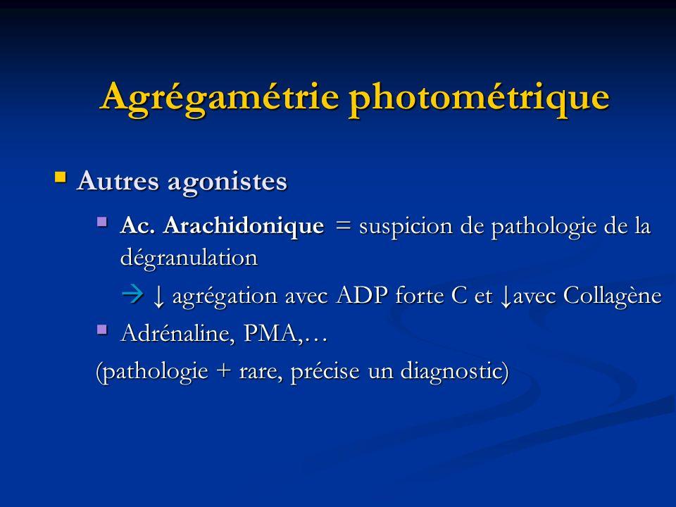 Autres agonistes Autres agonistes Ac. Arachidonique = suspicion de pathologie de la dégranulation Ac. Arachidonique = suspicion de pathologie de la dé