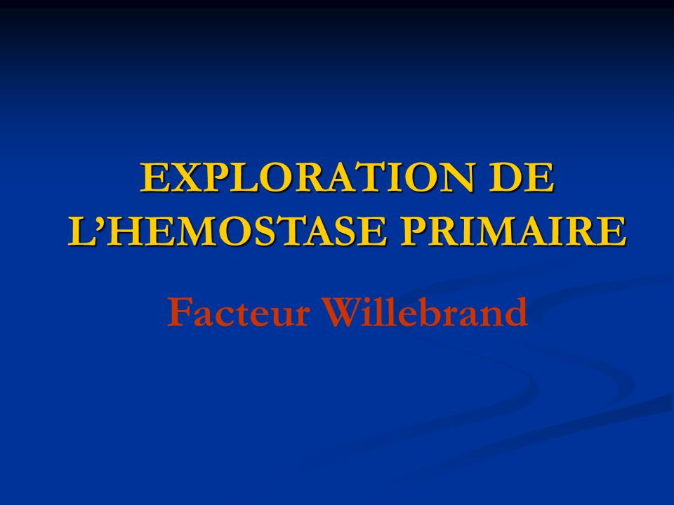 EXPLORATION DE LHEMOSTASE PRIMAIRE Facteur Willebrand