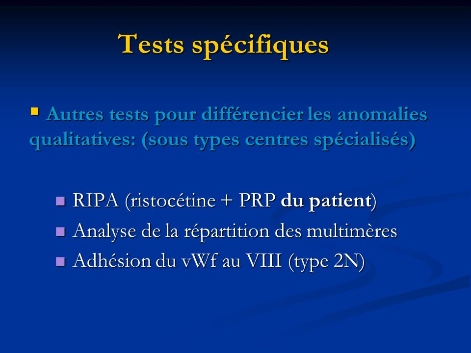 Tests spécifiques RIPA (ristocétine + PRP du patient) RIPA (ristocétine + PRP du patient) Analyse de la répartition des multimères Analyse de la répar