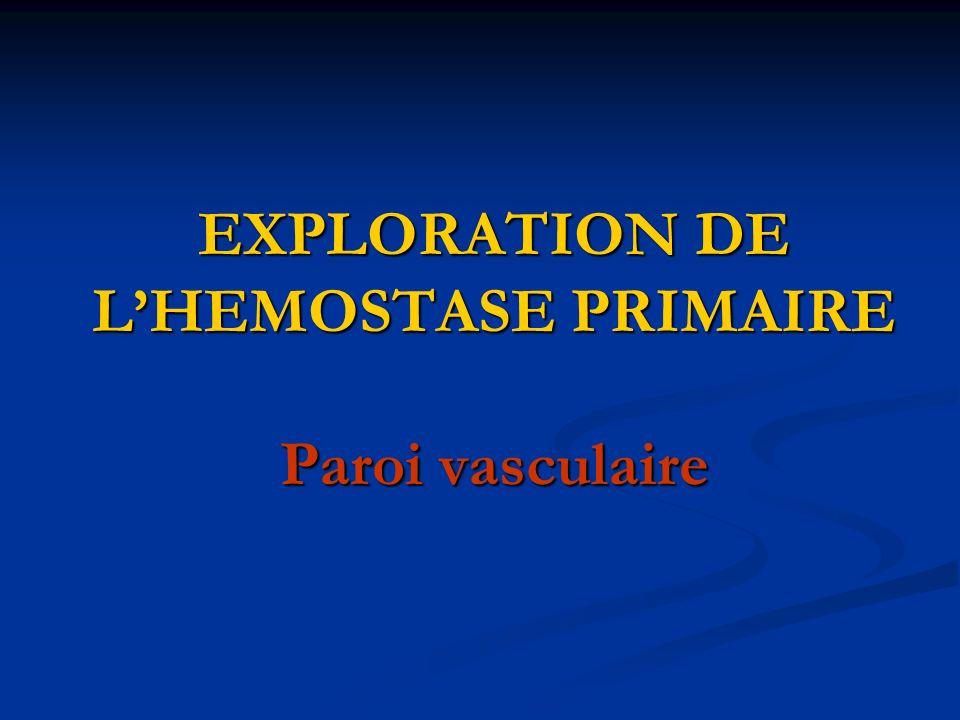 EXPLORATION DE LHEMOSTASE PRIMAIRE Paroi vasculaire