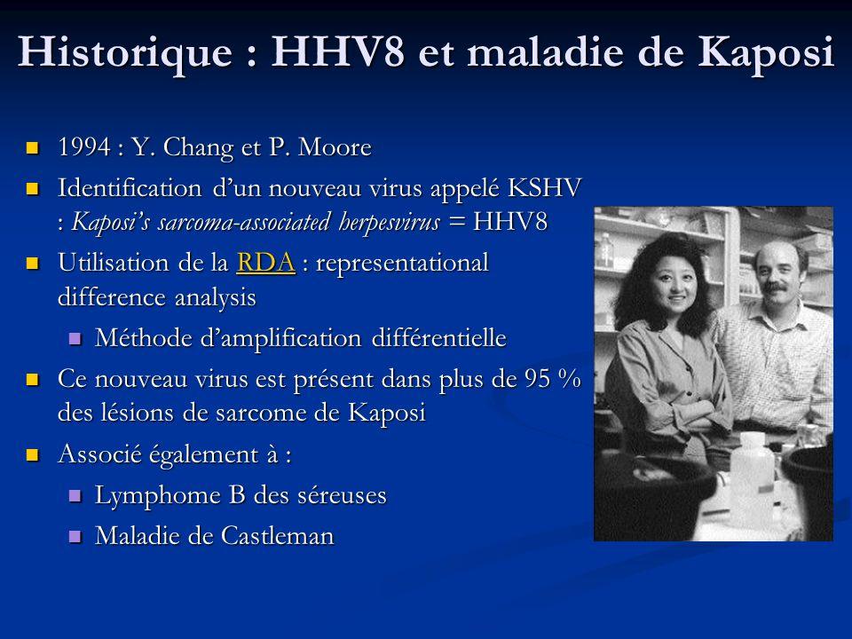 Historique : HHV8 et maladie de Kaposi 1994 : Y. Chang et P. Moore 1994 : Y. Chang et P. Moore Identification dun nouveau virus appelé KSHV : Kaposis