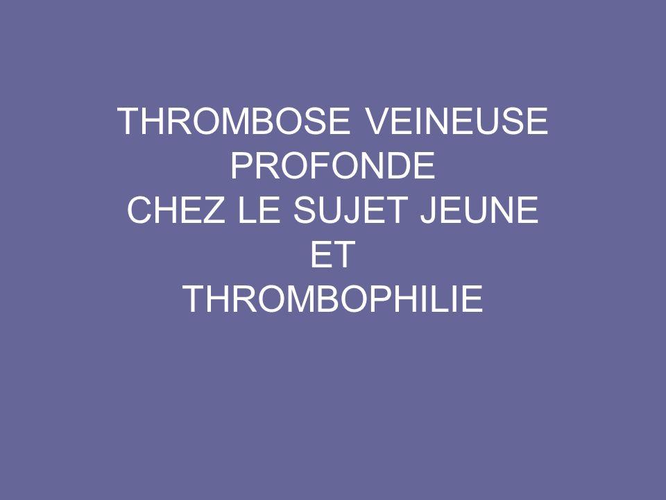 THROMBOSE VEINEUSE PROFONDE CHEZ LE SUJET JEUNE ET THROMBOPHILIE