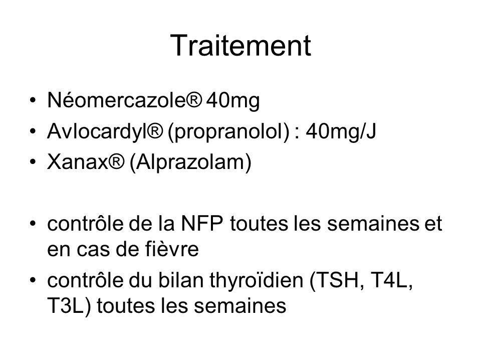 Traitement Néomercazole® 40mg Avlocardyl® (propranolol) : 40mg/J Xanax® (Alprazolam) contrôle de la NFP toutes les semaines et en cas de fièvre contrô