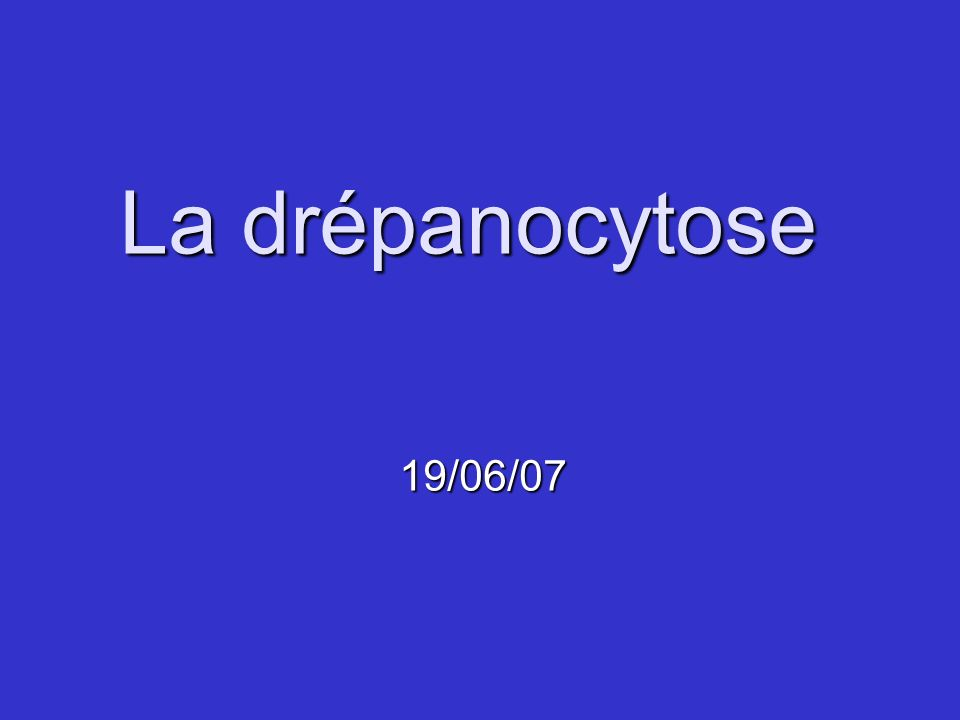 La drépanocytose 19/06/07