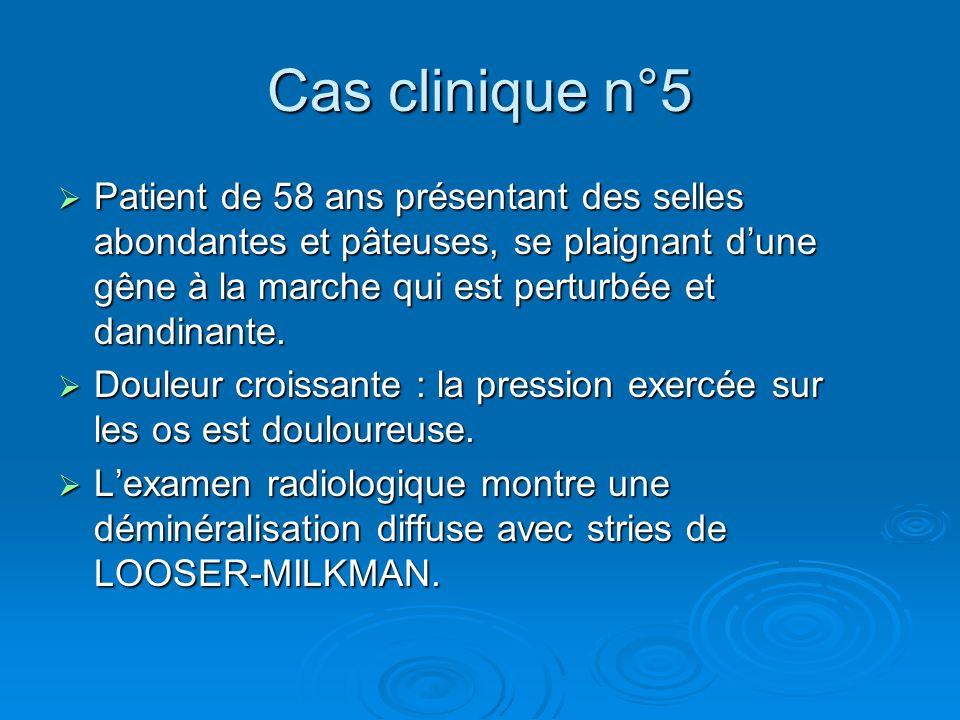 Cas clinique n°5 Patient de 58 ans présentant des selles abondantes et pâteuses, se plaignant dune gêne à la marche qui est perturbée et dandinante. P