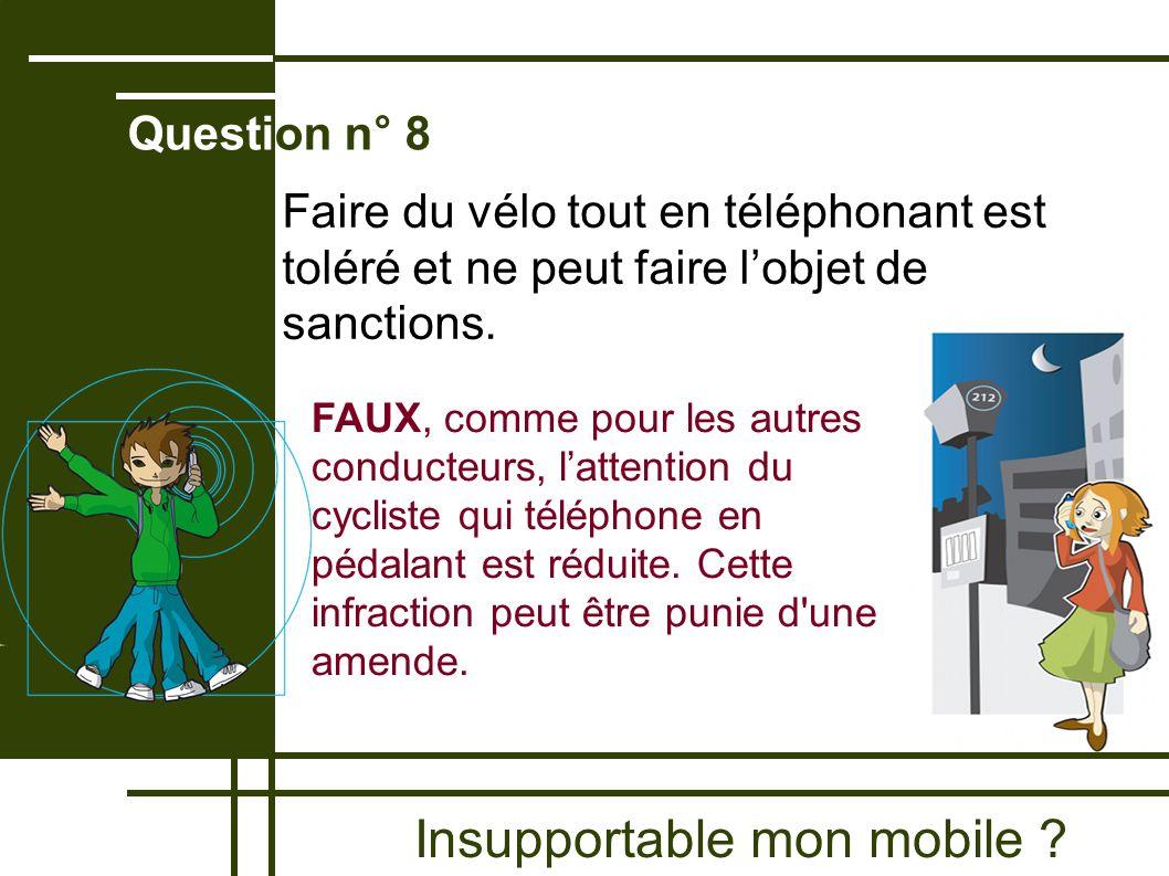 Insupportable mon mobile ? Question n° 8 FAUX, comme pour les autres conducteurs, lattention du cycliste qui téléphone en pédalant est réduite. Cette
