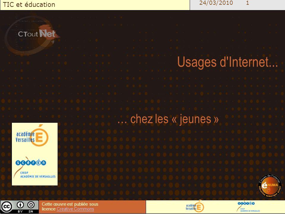 24/03/2010 1 TIC et éducation Cette œuvre est publiée sous licence Creative CommonsCreative Commons Usages d Internet...