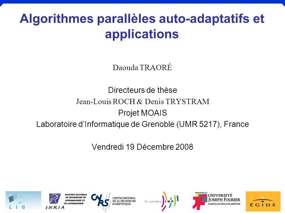 Algorithmes parallèles auto-adaptatifs et applicationsDaouda Traoré a 1 a 2 a 3 a 4 a 5 a 6 a 7 a 8 a 9 a 12 a 13 jump a 10 a 11 jump 3ème étape de la macro-loop PsPs PvPv 12846357 9 PsPs PvPv i =a 0 *…a i i =a 10 *…*a i i =a 0 *…a i T 2 = 9 temps optimal = 9 1 ère étape de la macro-loop temps 2 ème étape de la macro-loop 34/52 Algorithme adaptatif du calcul parallèle des préfixes (2/7)