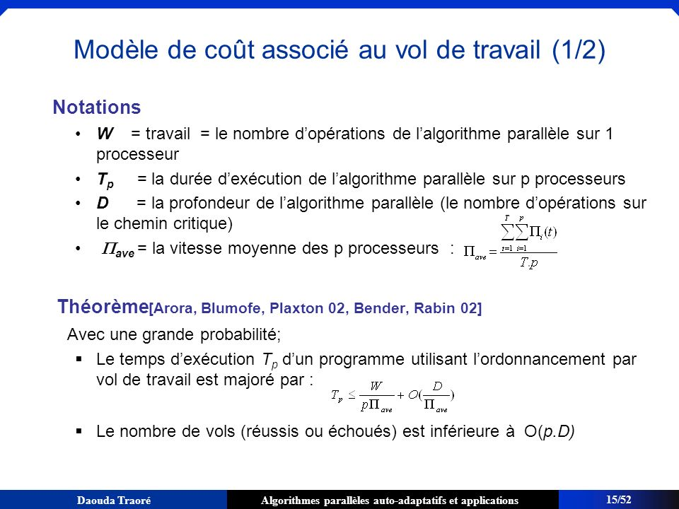 Algorithmes parallèles auto-adaptatifs et applicationsDaouda Traoré Modèle de coût associé au vol de travail (1/2) Notations W = travail = le nombre d