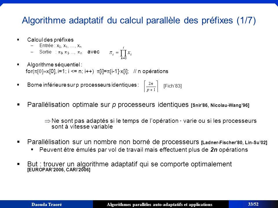 Algorithmes parallèles auto-adaptatifs et applicationsDaouda Traoré Algorithme adaptatif du calcul parallèle des préfixes (1/7) Calcul des préfixes –E
