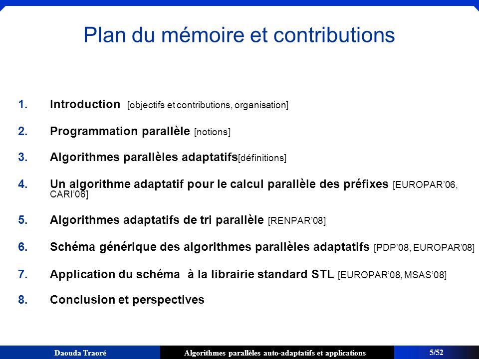 Algorithmes parallèles auto-adaptatifs et applicationsDaouda Traoré P 1 et P 2 font la partition dans leurs intervalles respectifs P1P1 P2P2 45/52 Applications du schéma à la librairie standard C++: partition adaptative