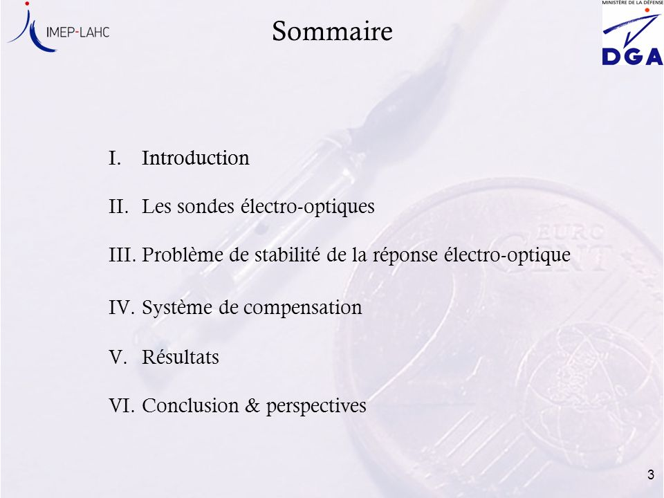 3 I.Introduction II.Les sondes électro-optiques III.Problème de stabilité de la réponse électro-optique IV.Système de compensation V.Résultats VI.Conc
