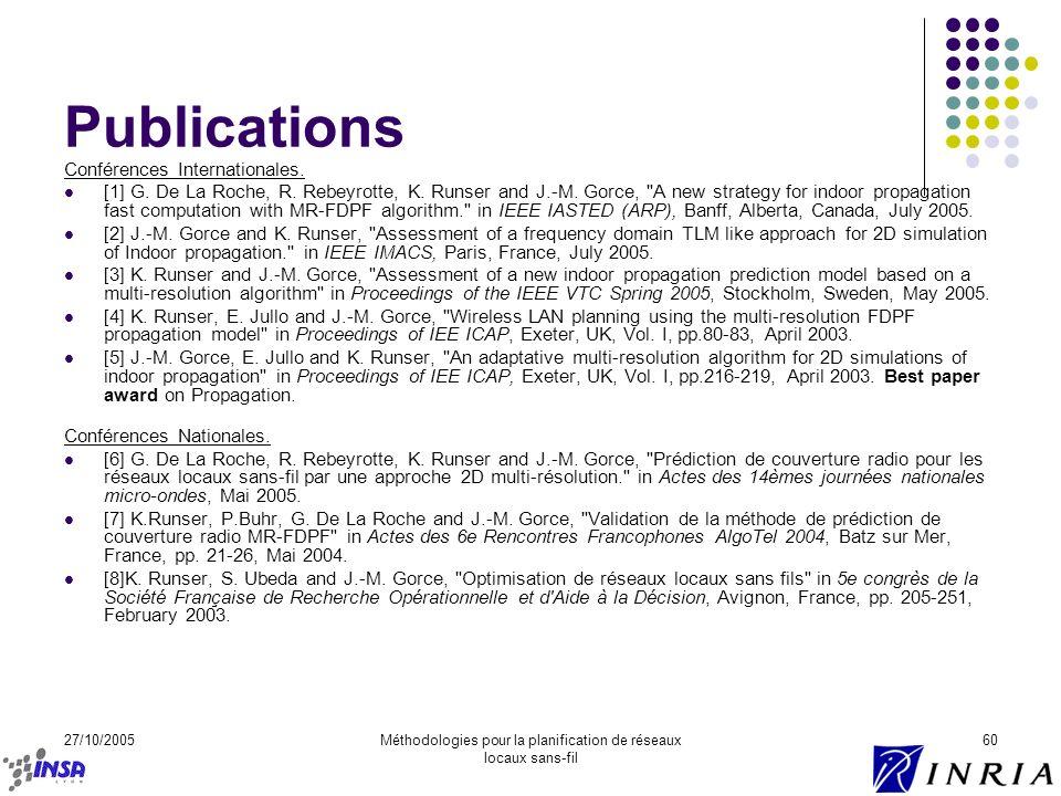 27/10/2005Méthodologies pour la planification de réseaux locaux sans-fil 60 Publications Conférences Internationales. [1] G. De La Roche, R. Rebeyrott