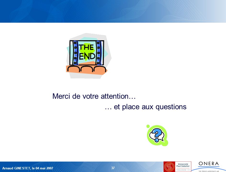 Arnaud GINESTET, le 04 mai 2007 37 Merci de votre attention… … et place aux questions