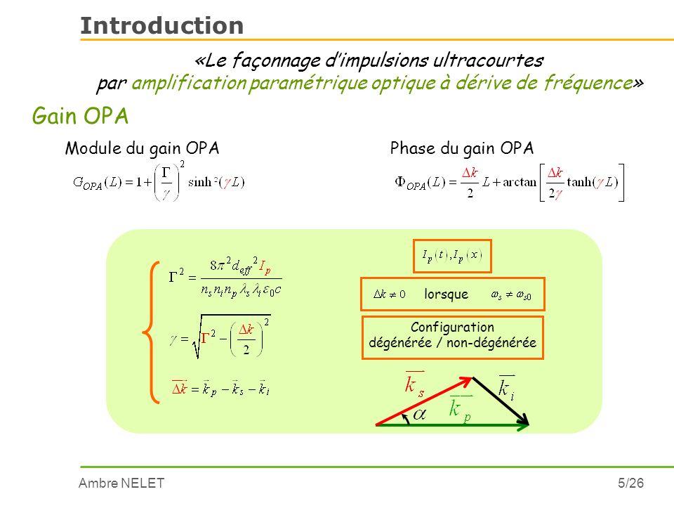 Ambre NELET6/26 Introduction Rétrécissement spectral Ip(t) Mise en forme spatio-spectrale Extraction énergie Cavité Train dimpulsions Désaccord de phase Codage spectral de lamplification PPLN de type éventail «Le façonnage dimpulsions ultracourtes par amplification paramétrique optique à dérive de fréquence» Impulsion ultracourte Pré-amplificateur OPCPA De nouvelles fonctionnalités et finalités