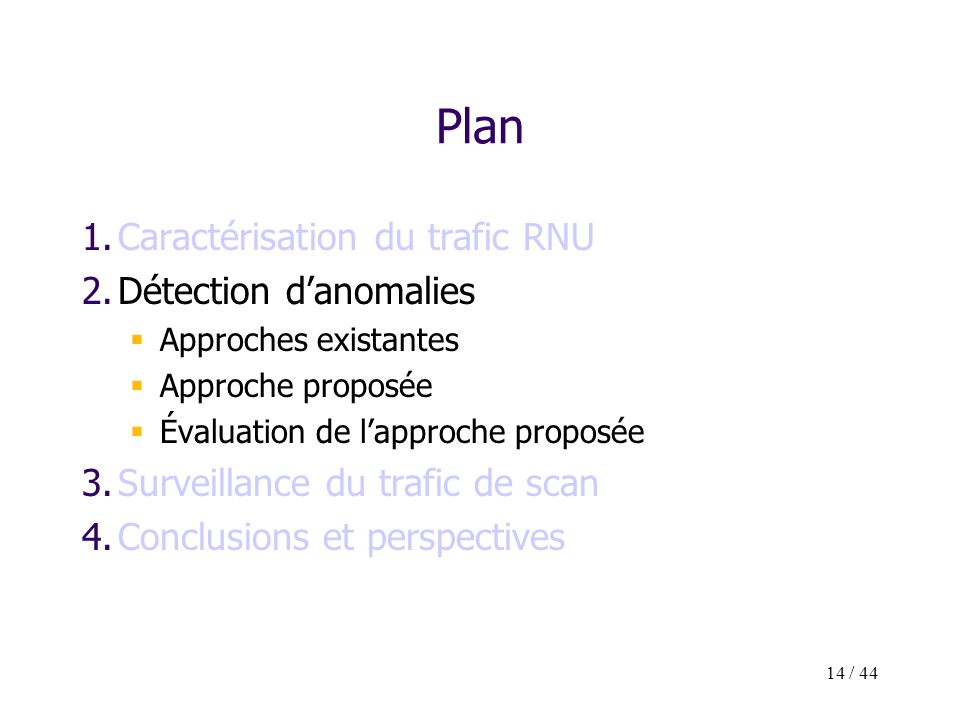 14 / 44 Plan 1.Caractérisation du trafic RNU 2.Détection danomalies Approches existantes Approche proposée Évaluation de lapproche proposée 3.Surveill