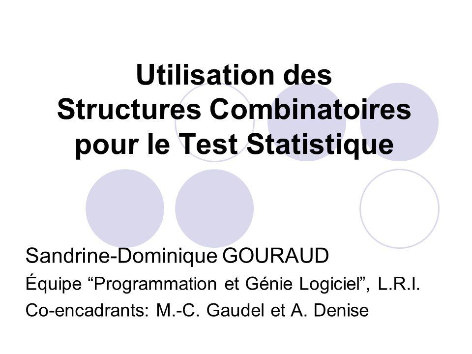 Utilisation des Structures Combinatoires pour le Test Statistique Sandrine-Dominique GOURAUD Équipe Programmation et Génie Logiciel, L.R.I.