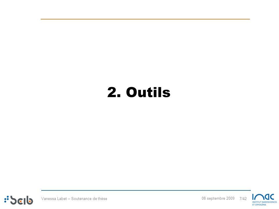 Vanessa Labet – Soutenance de thèse 7/42 08 septembre 2009 2. Outils