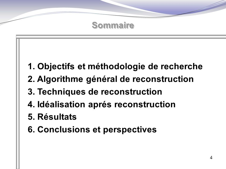 4 1. Objectifs et méthodologie de recherche 2. Algorithme général de reconstruction 3. Techniques de reconstruction 4. Idéalisation aprés reconstructi