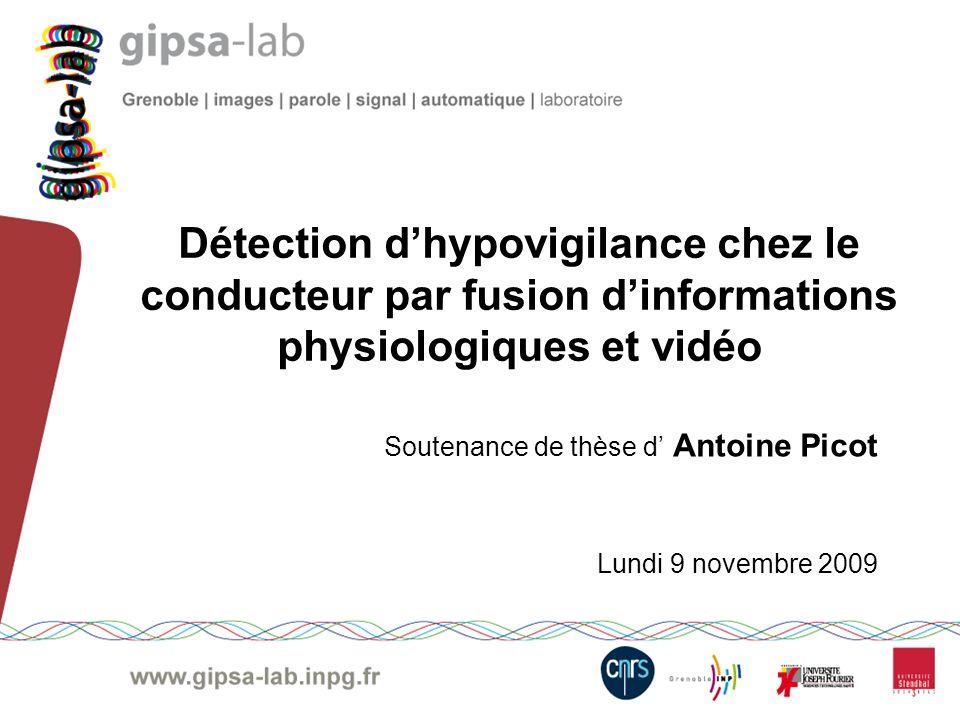 Détection dhypovigilance chez le conducteur par fusion dinformations physiologiques et vidéo Soutenance de thèse d Antoine Picot Lundi 9 novembre 2009