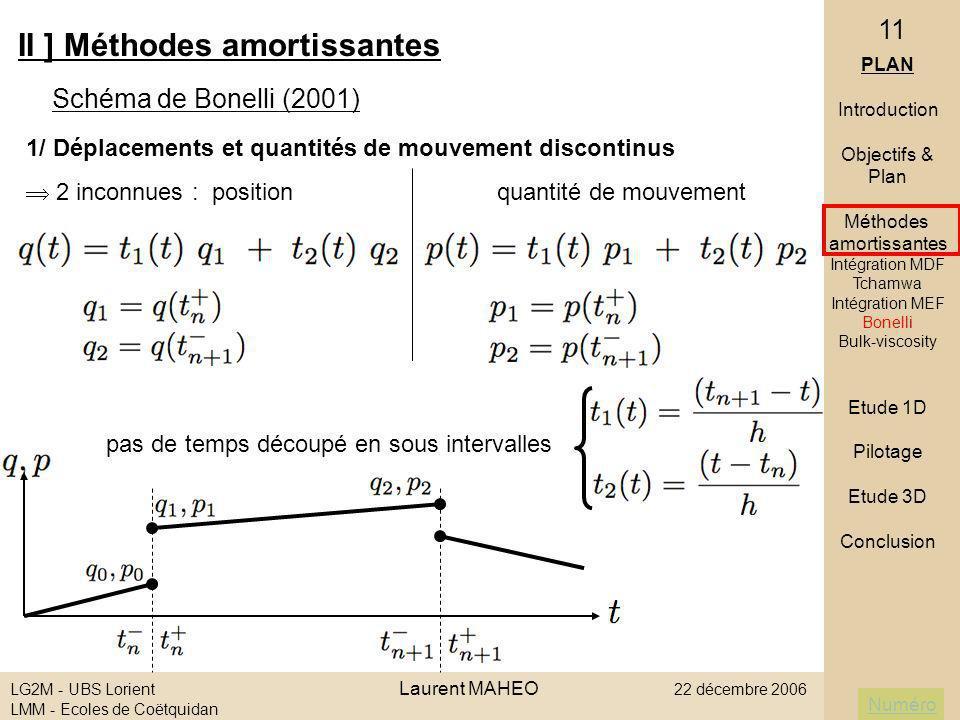 Numéro LG2M - UBS Lorient Laurent MAHEO 22 décembre 2006 LMM - Ecoles de Coëtquidan 11 II ] Méthodes amortissantes Schéma de Bonelli (2001) 1/ Déplace