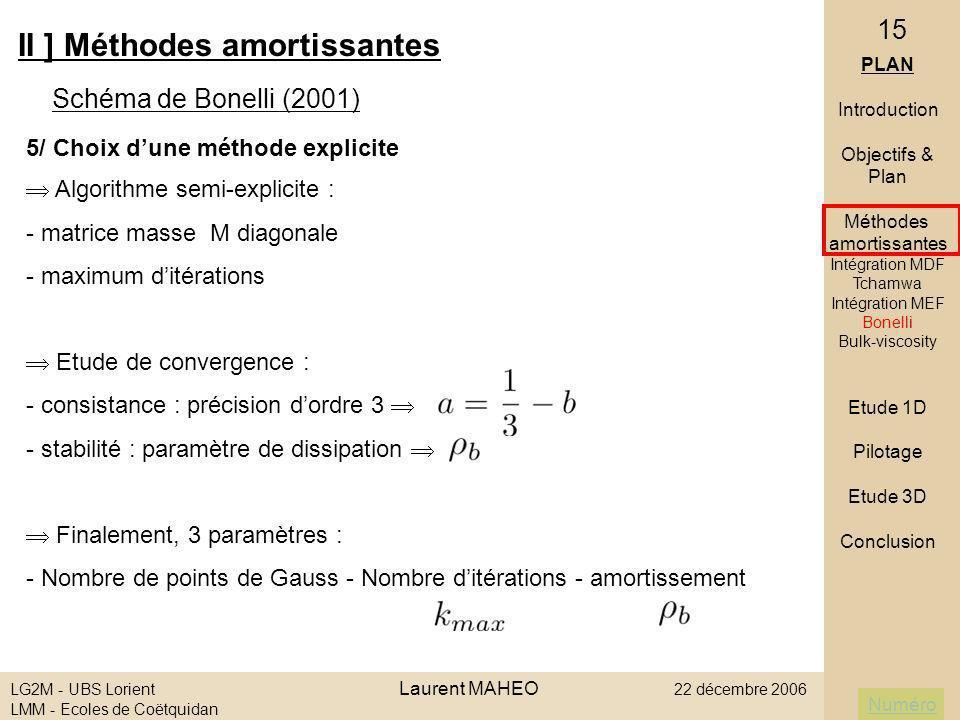 Numéro LG2M - UBS Lorient Laurent MAHEO 22 décembre 2006 LMM - Ecoles de Coëtquidan 15 Algorithme semi-explicite : - matrice masse M diagonale - maxim