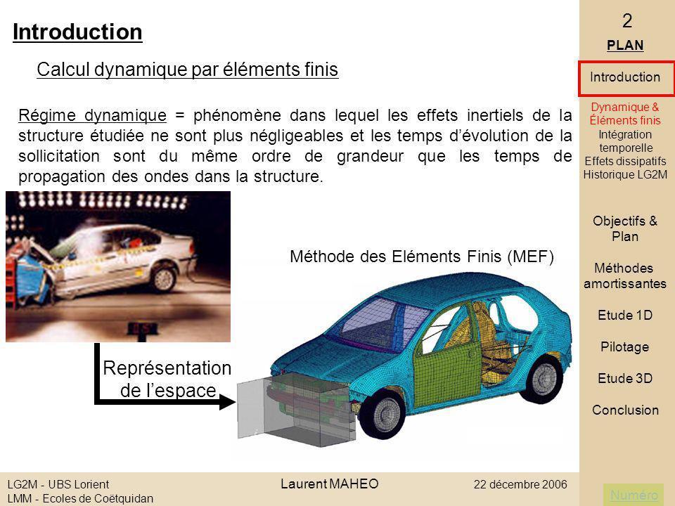 Numéro LG2M - UBS Lorient Laurent MAHEO 22 décembre 2006 LMM - Ecoles de Coëtquidan 33 IV ] Pilotage amortissement 1D Conclusion - bilan Conclusion - perspectives PLAN Introduction Objectifs & Plan Méthodes amortissantes Etude 1D Pilotage Mise en place Paramètres Résultats Maillage Conclusion Etude 3D Conclusion Algorithme de pilotage de lamortissement pour Tchamwa - 2 bornes déterminées graphiquement - 1 paramètre b (quantité damortissement) Etude en cours sur lefficacité de lalgorithme sur un cas 3D Efficacité sur maillage 1D - homogène - distordu