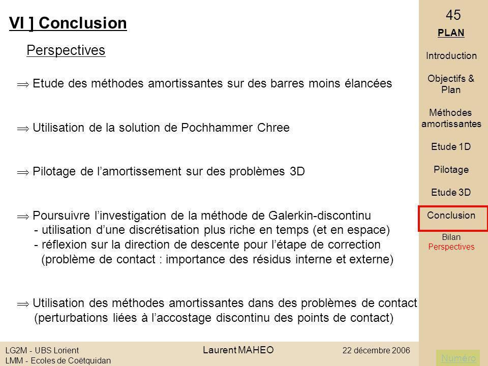 Numéro LG2M - UBS Lorient Laurent MAHEO 22 décembre 2006 LMM - Ecoles de Coëtquidan 45 VI ] Conclusion Perspectives PLAN Introduction Objectifs & Plan
