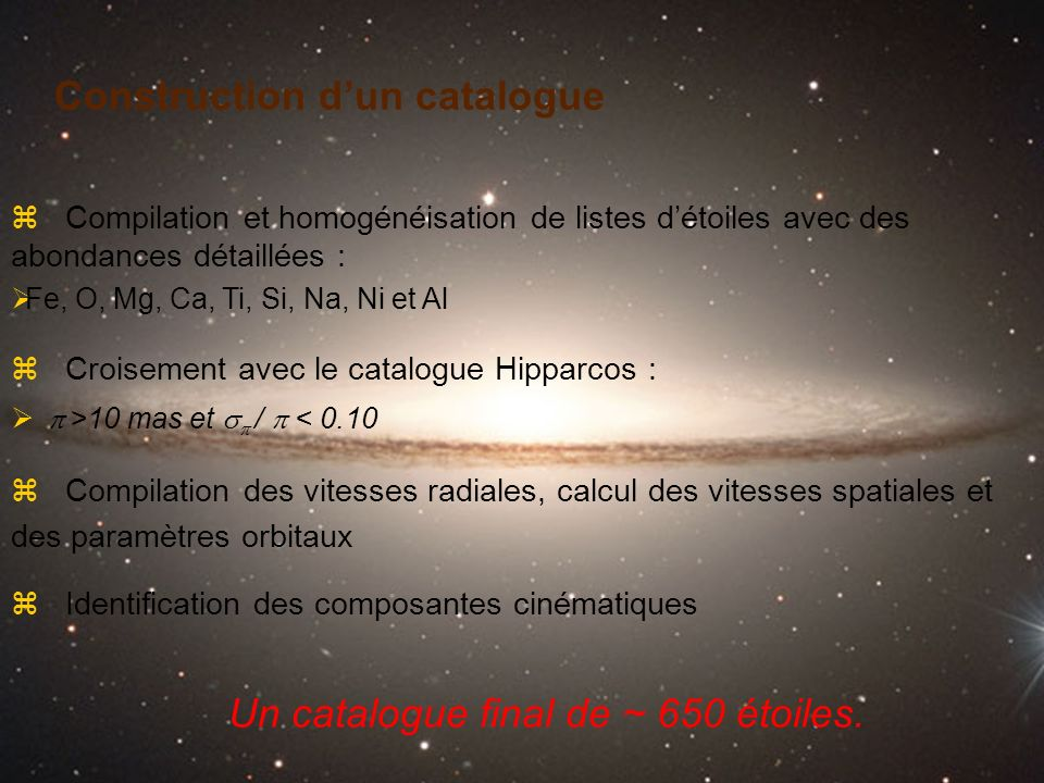 Construction dun catalogue Un catalogue final de ~ 650 étoiles. z Croisement avec le catalogue Hipparcos : >10 mas et / < 0.10 z Compilation des vites