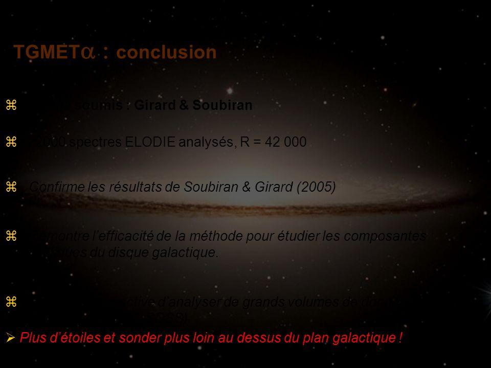 TGMET conclusion z~ 2000 spectres ELODIE analysés, R = 42 000 z Ouvre la perspective danalyser de grands volumes de données spectroscopiques (ex : SDS