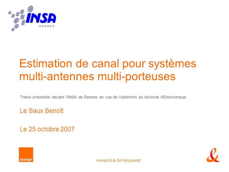 research & development Estimation de canal pour systèmes multi-antennes multi-porteuses Thèse présentée devant l INSA de Rennes en vue de l obtention du doctorat d Electronique Le Saux Benoît Le 25 octobre 2007