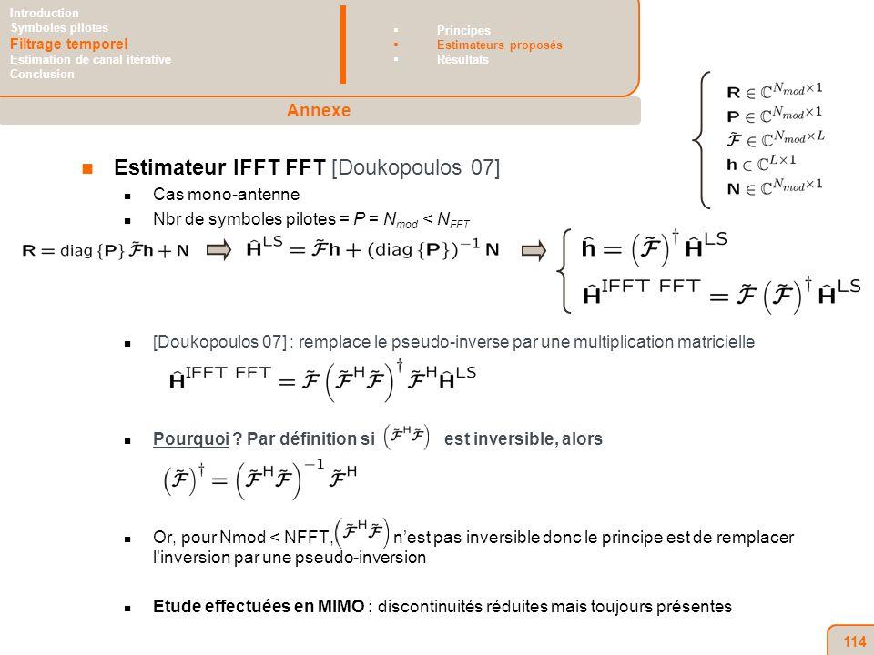 114 Estimateur IFFT FFT [Doukopoulos 07] Cas mono-antenne Nbr de symboles pilotes = P = N mod < N FFT [Doukopoulos 07] : remplace le pseudo-inverse par une multiplication matricielle Pourquoi .