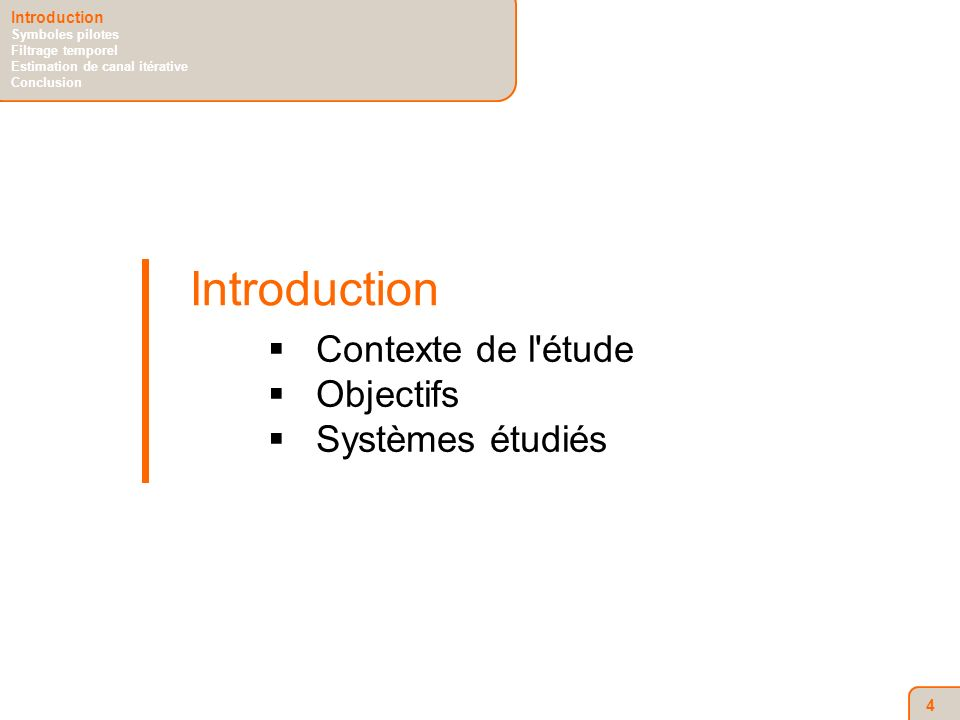 4 Introduction Contexte de l étude Objectifs Systèmes étudiés Introduction Symboles pilotes Filtrage temporel Estimation de canal itérative Conclusion