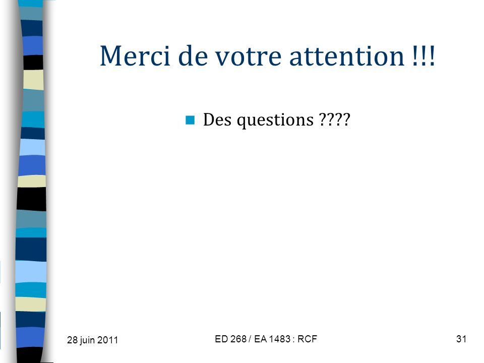 Merci de votre attention !!! Des questions ???? 28 juin 2011 ED 268 / EA 1483 : RCF31