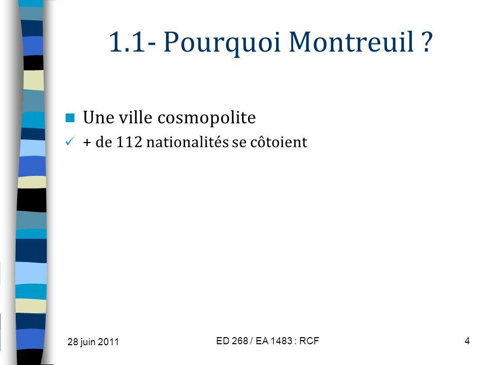 1.1- Pourquoi Montreuil ? Une ville cosmopolite + de 112 nationalités se côtoient 28 juin 2011 ED 268 / EA 1483 : RCF4