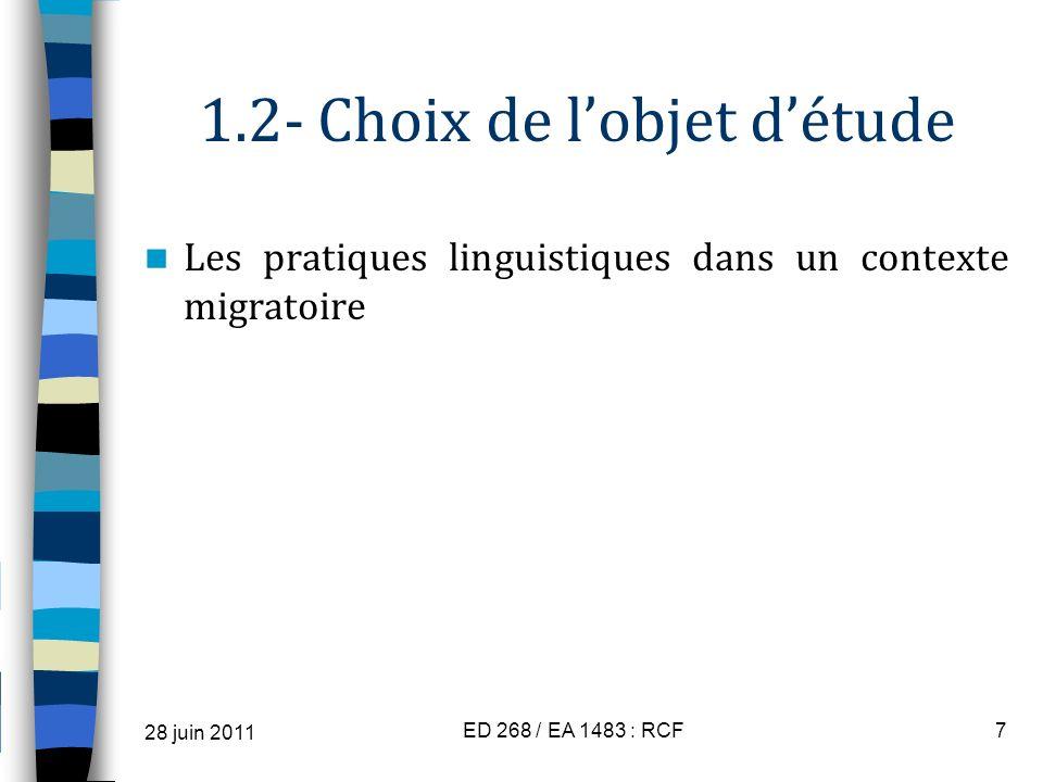 1.2- Choix de lobjet détude Les pratiques linguistiques dans un contexte migratoire 28 juin 2011 ED 268 / EA 1483 : RCF7