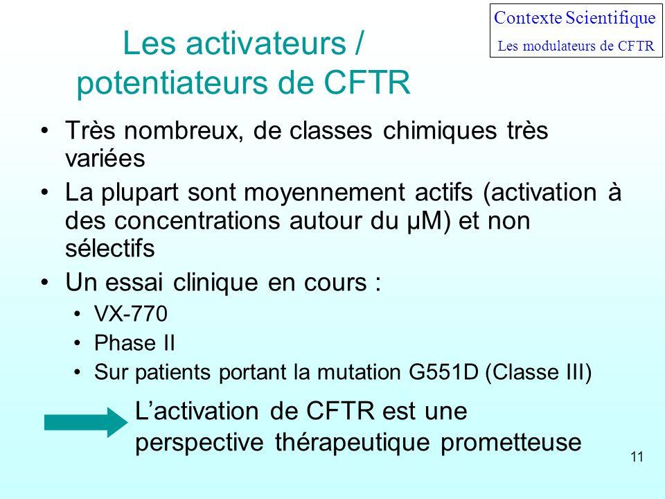 Les activateurs / potentiateurs de CFTR Très nombreux, de classes chimiques très variées La plupart sont moyennement actifs (activation à des concentr