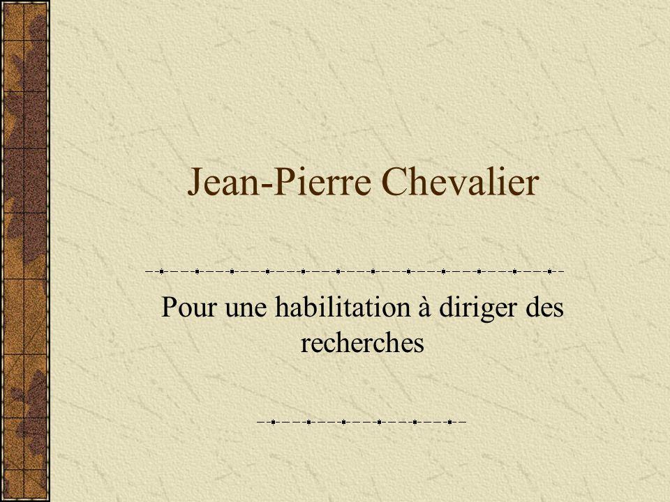 Jean-Pierre Chevalier Pour une habilitation à diriger des recherches