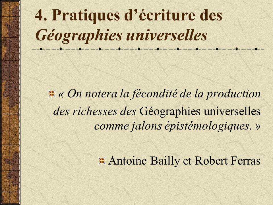 4. Pratiques décriture des Géographies universelles « On notera la fécondité de la production des richesses des Géographies universelles comme jalons