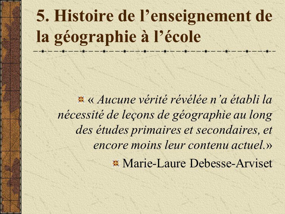 5. Histoire de lenseignement de la géographie à lécole « Aucune vérité révélée na établi la nécessité de leçons de géographie au long des études prima