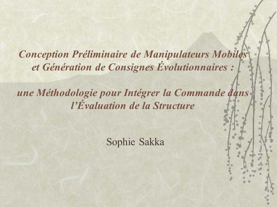 Conception Préliminaire de Manipulateurs Mobiles et Génération de Consignes Évolutionnaires : une Méthodologie pour Intégrer la Commande dans lÉvaluation de la Structure Sophie Sakka