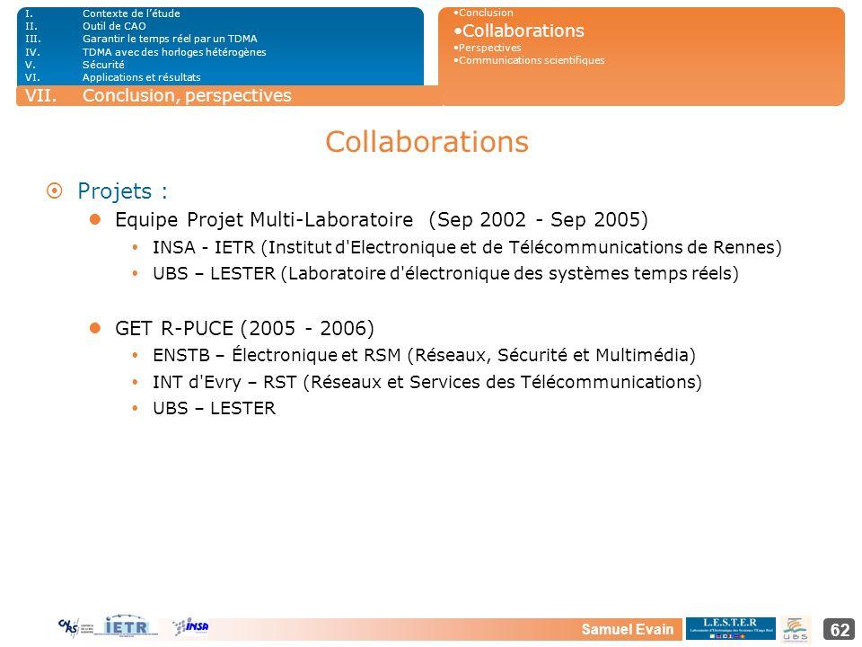 Samuel Evain 62 Collaborations ¤Projets : Equipe Projet Multi-Laboratoire (Sep 2002 - Sep 2005) INSA - IETR (Institut d'Electronique et de Télécommuni