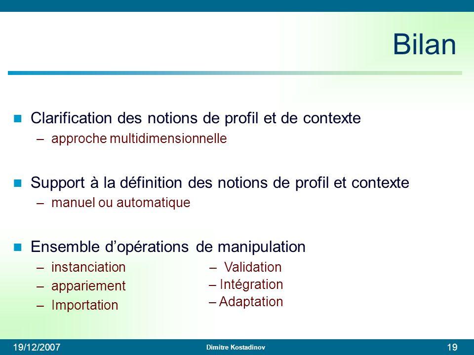 Dimitre Kostadinov 19/12/200719 – Validation – Intégration – Adaptation Bilan Clarification des notions de profil et de contexte –approche multidimens