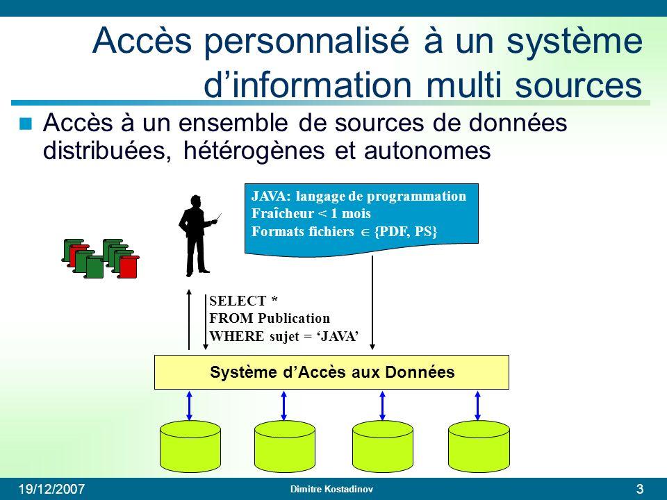 Dimitre Kostadinov 19/12/20073 Système dAccès aux Données Accès personnalisé à un système dinformation multi sources Accès à un ensemble de sources de