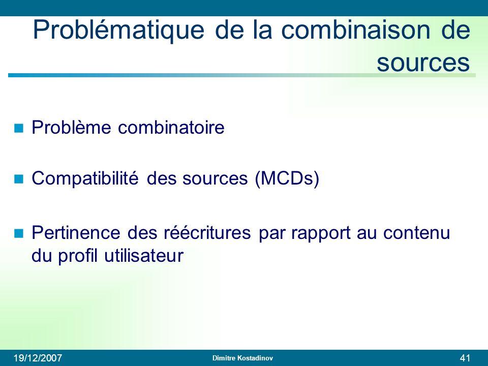 Dimitre Kostadinov 19/12/200741 Problématique de la combinaison de sources Problème combinatoire Compatibilité des sources (MCDs) Pertinence des réécr